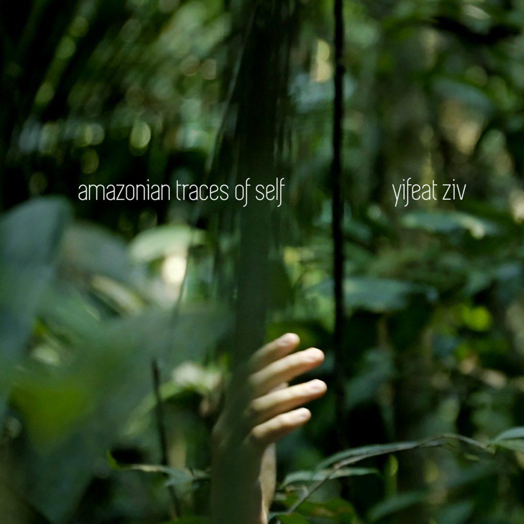 YIFEAT ZIV * AMAZONIAN TRACES OF SELF